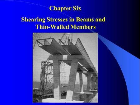 Chapter Six Shearing Stresses in Beams and Thin-Walled Members.