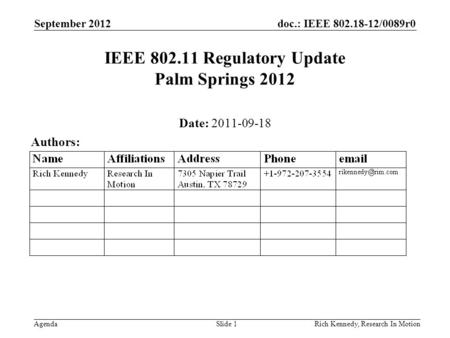 Doc.: IEEE 802.18-12/0089r0 AgendaRich Kennedy, Research In Motion IEEE 802.11 Regulatory Update Palm Springs 2012 Date: 2011-09-18 Authors: September.