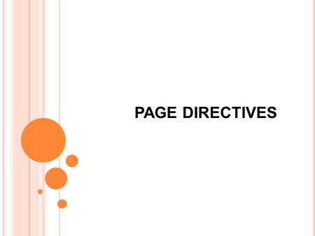 PAGE DIRECTIVES. Page Directives  They are instructions, inserted at the top of an ASP.NET page, to control the behavior of ASP.NET pages.  So it is.