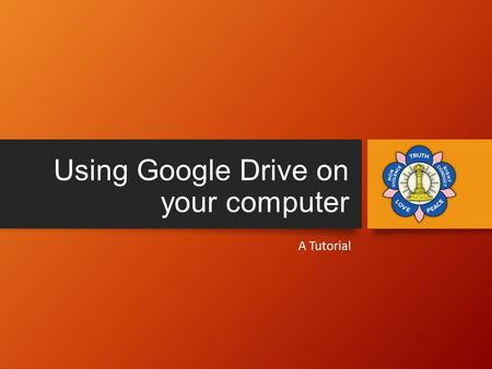 Using Google Drive on your computer A Tutorial. Using Google Drive on your Computer After watching this tutorial, I hope that you will be able to: Log.