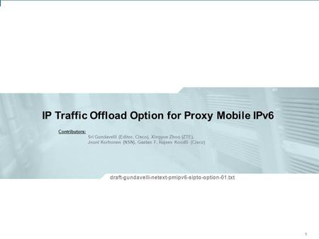IETF 81: V6OPS Working Group – Proxy Mobile IPv6 – Address Reservations 1 IP Traffic Offload Option for Proxy Mobile IPv6 111 draft-gundavelli-netext-pmipv6-sipto-option-01.txt.
