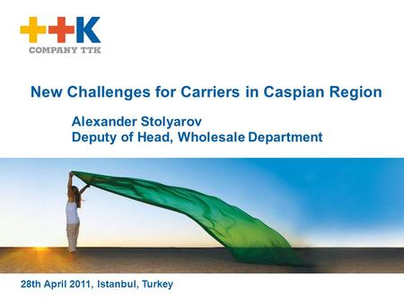 New Challenges for Carriers in Caspian Region 28th April 2011, Istanbul, Turkey Alexander Stolyarov Deputy of Head, Wholesale Department.