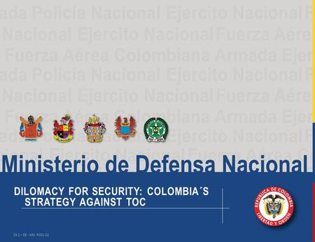 DILOMACY FOR SECURITY: COLOMBIA´S STRATEGY AGAINST TOC 33.2 – DE - MD- R001-02.