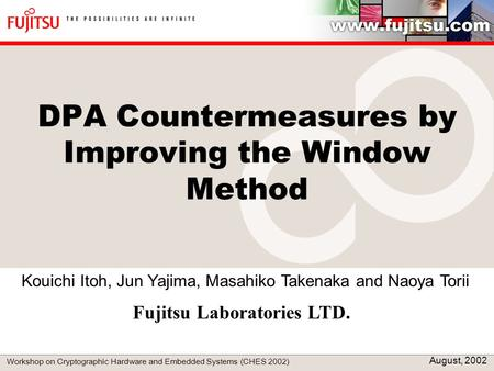 DPA Countermeasures by Improving the Window Method Kouichi Itoh, Jun Yajima, Masahiko Takenaka and Naoya Torii Workshop on Cryptographic Hardware and Embedded.