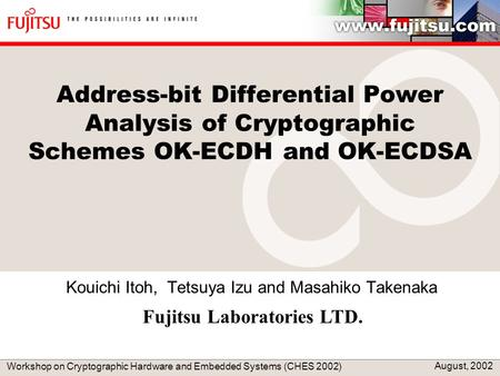 Kouichi Itoh, Tetsuya Izu and Masahiko Takenaka Workshop on Cryptographic Hardware and Embedded Systems (CHES 2002) August, 2002 Address-bit Differential.