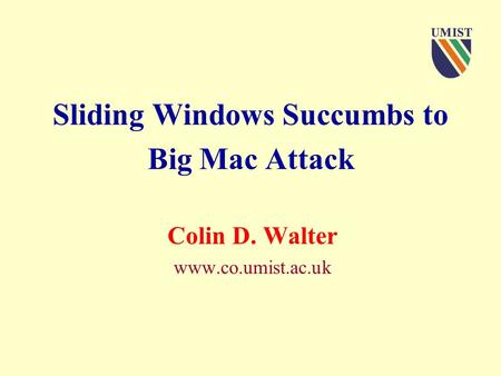 Sliding Windows Succumbs to Big Mac Attack Colin D. Walter www.co.umist.ac.uk.