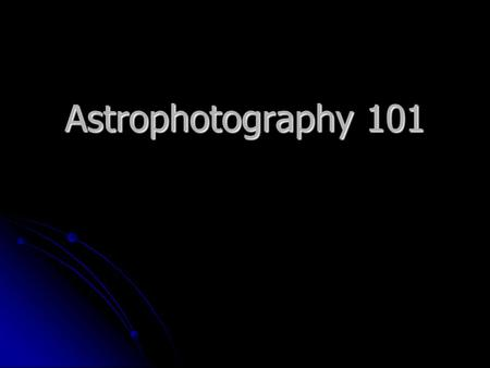 Astrophotography 101. How I Started or - One Fool's Mistakes Meade video eyepiece Meade video eyepiece Visual Visual Video Capture - Video Capture - Still.