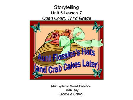 Storytelling Unit 5 Lesson 7 Open Court, Third Grade Multisyllabic Word Practice Linda Day Crowville School.