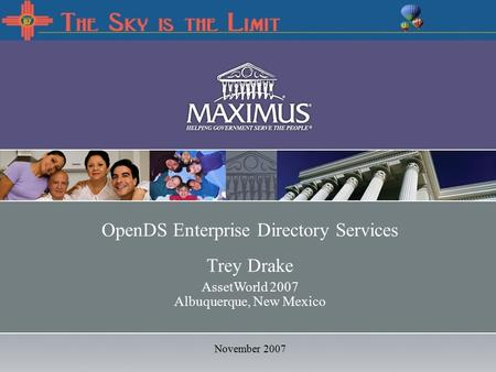 December 19, 2006 OpenDS Enterprise Directory Services Trey Drake AssetWorld 2007 Albuquerque, New Mexico November 2007.