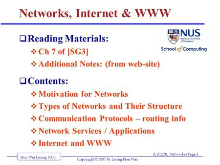 Hon Wai Leong, NUS (UIT2201, Networks) Page 1 Copyright © 2007 by Leong Hon Wai Networks, Internet & WWW  Reading Materials:  Ch 7 of [SG3]  Additional.