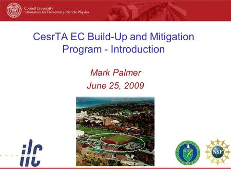 CesrTA EC Build-Up and Mitigation Program - Introduction Mark Palmer June 25, 2009.