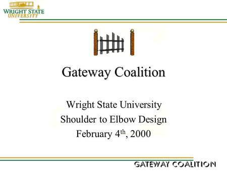 Gateway Coalition Wright State University Shoulder to Elbow Design February 4 th, 2000.
