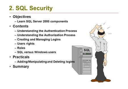 2. SQL Security Objectives –Learn SQL Server 2000 components Contents –Understanding the Authentication Process –Understanding the Authorization Process.