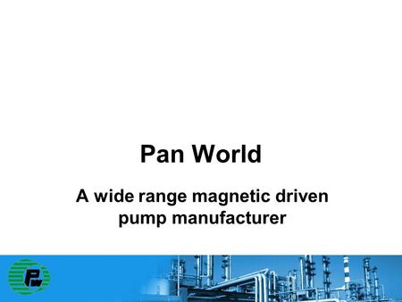 Pan World A wide range magnetic driven pump manufacturer.