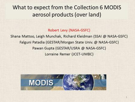 What to expect from the Collection 6 MODIS aerosol products (over land) Robert Levy (NASA-GSFC) Shana Mattoo, Leigh Munchak, Richard Kleidman NASA-GSFC)
