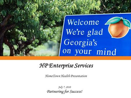 HP Enterprise Services HomeTown Health Presentation July 7, 2010 Partnering for Success!