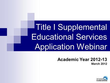 Title I Supplemental Educational Services Application Webinar Academic Year 2012-13 March 2012.
