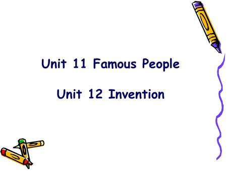 Unit 11 Famous People Unit 12 Invention. Questions for discussion 1. Can you name some famous people you know about? 2. Who impresses you most? Why? 3.