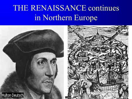 THE RENAISSANCE continues in Northern Europe The Northern Renaissance F The Renaissance came later to the north because of the plague and the distance.