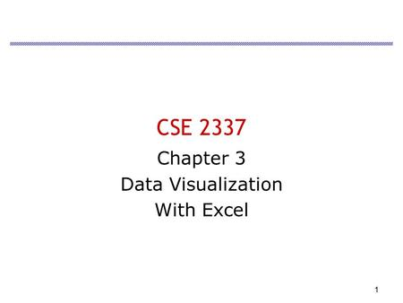 1 CSE 2337 Chapter 3 Data Visualization With Excel.