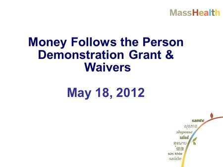 Money Follows the Person Demonstration Grant & Waivers May 18, 2012.