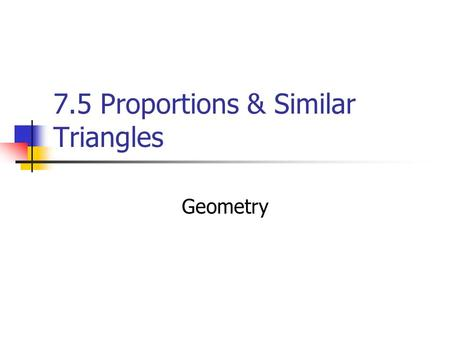 7.5 Proportions & Similar Triangles Geometry. Objectives/DFA/HW Objective: You will use the side splitter & triangle angle bisector theorems to solve.