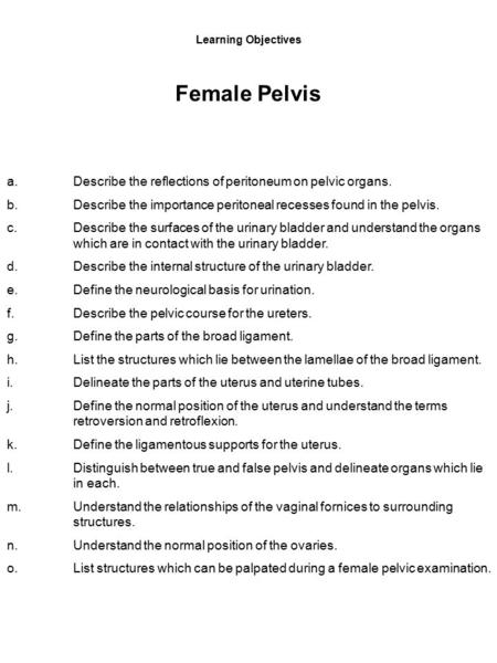 Learning Objectives Female Pelvis a.Describe the reflections of peritoneum on pelvic organs. b.Describe the importance peritoneal recesses found in the.