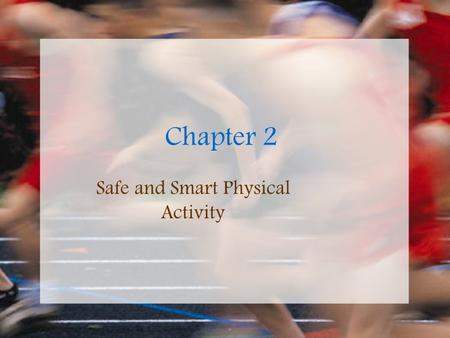 Chapter 2 Safe and Smart Physical Activity. Medical Readiness Medical Exams Physicals Consulting physicians Seeing athletic trainer.