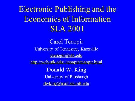 Electronic Publishing and the Economics of Information SLA 2001 Carol Tenopir University of Tennessee, Knoxville