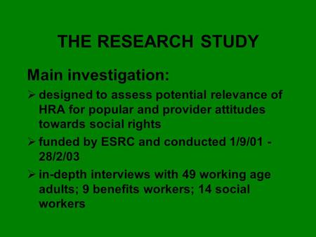 THE RESEARCH STUDY Main investigation:  designed to assess potential relevance of HRA for popular and provider attitudes towards social rights  funded.