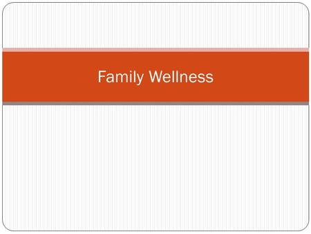 Family Wellness. Family A group of persons united by ties of marriage, blood or adoption; consisting of a single household; interacting and communicating.