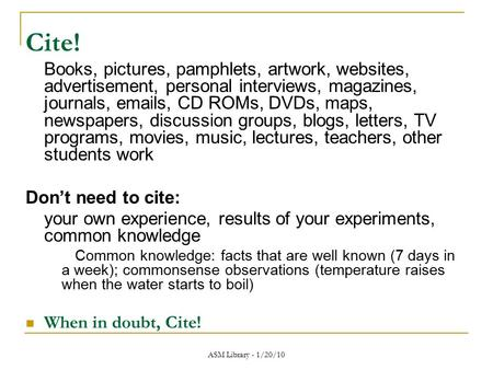 Cite! Books, pictures, pamphlets, artwork, websites, advertisement, personal interviews, magazines, journals, emails, CD ROMs, DVDs, maps, newspapers,