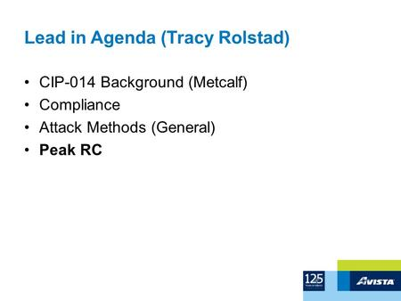 Lead in Agenda (Tracy Rolstad) CIP-014 Background (Metcalf) Compliance Attack Methods (General) Peak RC.