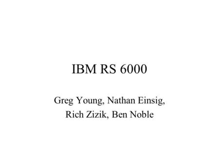 IBM RS 6000 Greg Young, Nathan Einsig, Rich Zizik, Ben Noble.
