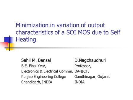 Minimization in variation of output characteristics of a SOI MOS due to Self Heating Sahil M. BansalD.Nagchaudhuri B.E. Final Year, Professor, Electronics.