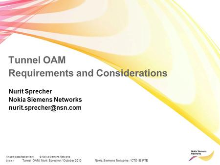 Slide 1 Tunnel OAM/ Nurit Sprecher / October 2010 Nokia Siemens Networks / CTO IE PTE I insert classification level © Nokia Siemens Networks Tunnel OAM.