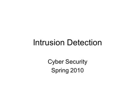 Intrusion Detection Cyber Security Spring 2010. Reading material Chapter 25 from Computer Security, Matt Bishop Snort –http://snort.orghttp://snort.org.