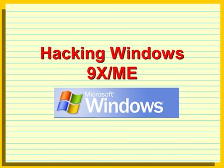 Hacking Windows 9X/ME. Hacking framework Initial access physical access brute force trojans Privilege escalation Administrator, root privileges Consolidation.