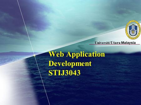 Universiti Utara Malaysia Web Application Development STIJ3043.