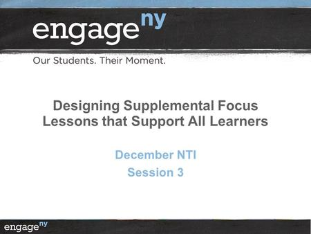 Designing Supplemental Focus Lessons that Support All Learners December NTI Session 3.