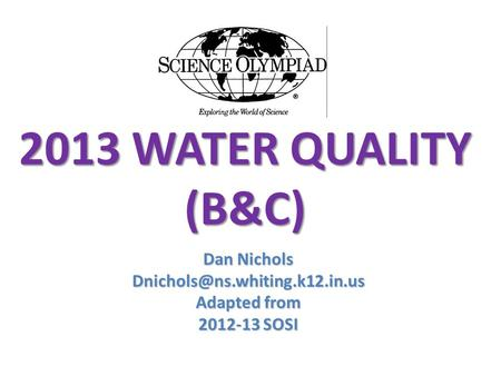2013 WATER QUALITY (B&C) Dan Nichols Adapted from 2012-13 SOSI.