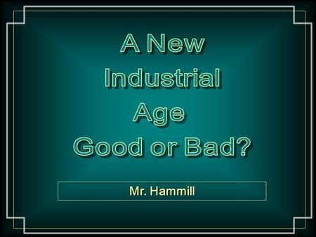 Mr. Hammill. Essential Question How did the changes in technology and business impact the economic, political, and social life of the United States?