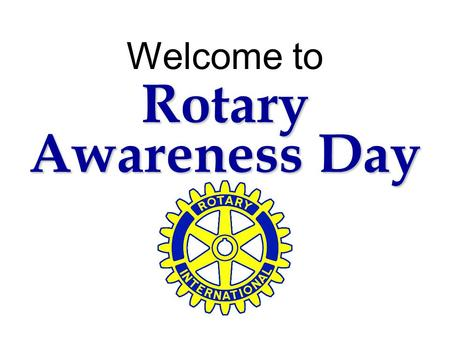 Welcome to Rotary Awareness Day.  The first Rotary club was organized in Chicago in 1905, by Paul P. Harris.  The club, with four members, met in rotation.