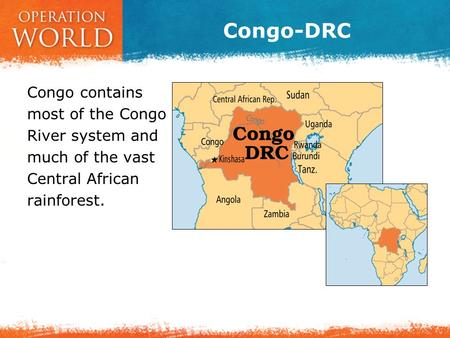 Congo-DRC Congo contains most of the Congo River system and much of the vast Central African rainforest.