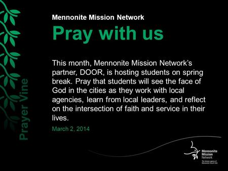 Mennonite Mission Network Pray with us This month, Mennonite Mission Network's partner, DOOR, is hosting students on spring break. Pray that students will.