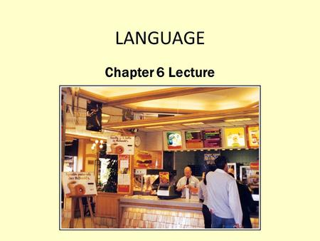 LANGUAGE Chapter 6 Lecture. What Are Languages, and What Role Do Languages Play in Culture? Language : A set of sounds, combinations of sounds, and symbols.