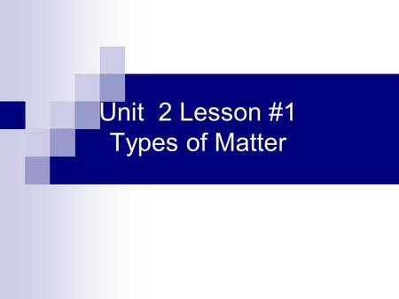 Unit 2 Lesson #1 Types of Matter. Matter Anything that has mass & take up space Mass = measurement of the amount of matter an object contains Chemistry.