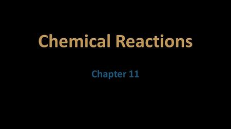 Chemical Reactions Chapter 11. Section 1: Describing Chemical Reactions.