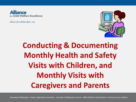 Conducting & Documenting Monthly Health and Safety Visits with Children, and Monthly Visits with Caregivers and Parents.
