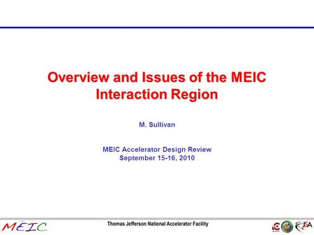 Page 1 Overview and Issues of the MEIC Interaction Region M. Sullivan MEIC Accelerator Design Review September 15-16, 2010.